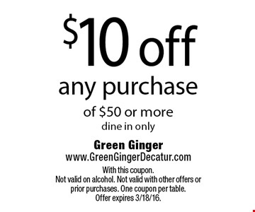 $10 off any purchase of $50 or more. Dine in only. With this coupon.Not valid on alcohol. Not valid with other offers or prior purchases. One coupon per table. Offer expires 3/18/16.