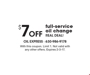 $7 OFF full-service oil change REAL DEAL!. With this coupon. Limit 1. Not valid with any other offers. Expires 2-3-17.