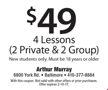 $49 4 Lessons (2 Private & 2 Group) New students only. Must be 18 years or older. With this coupon. Not valid with other offers or prior purchases. Offer expires 2-10-17.