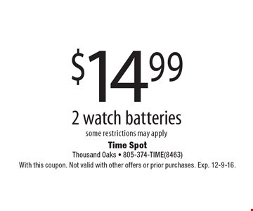 $14.99 2 watch batteries, some restrictions may apply. With this coupon. Not valid with other offers or prior purchases. Exp. 12-9-16.