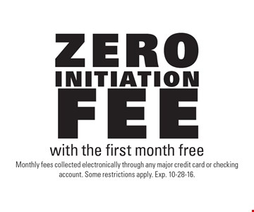 Zero initiation fee with the first month free. Monthly fees collected electronically through any major credit card or checking account. Some restrictions apply. Exp. 10-28-16.