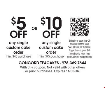 $10 off any single custom cake order (min. $75 purchase) OR $5 off any single custom cake order (min. $40 purchase). With this coupon. Not valid with other offers or prior purchases. Expires 11-30-16.