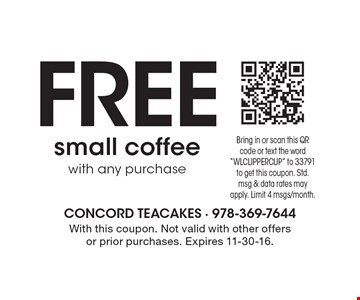 Free small coffee with any purchase. With this coupon. Not valid with other offers or prior purchases. Expires 11-30-16.
