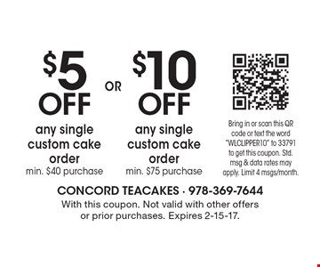 $10 OFF any single custom cake order, min. $75 purchase. $5 OFF any single custom cake, order min. $40 purchase. With this coupon. Not valid with other offers or prior purchases. Expires 2-15-17.