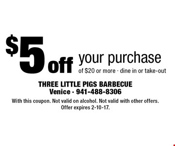 $5 off your purchase of $20 or more - dine in or take-out. With this coupon. Not valid on alcohol. Not valid with other offers. Offer expires 2-10-17.