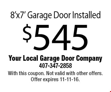 $545 8'x7' Garage Door Installed. With this coupon. Not valid with other offers. Offer expires 11-11-16.