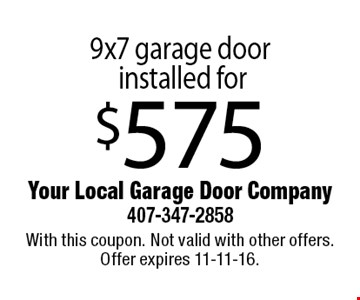 $575 9x7 garage door installed. With this coupon. Not valid with other offers. Offer expires 11-11-16.