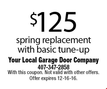 $125 spring replacement with basic tune-up. With this coupon. Not valid with other offers. Offer expires 12-16-16.