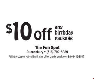 $10 off any birthday package. With this coupon. Not valid with other offers or prior purchases. Enjoy by 12/31/17.