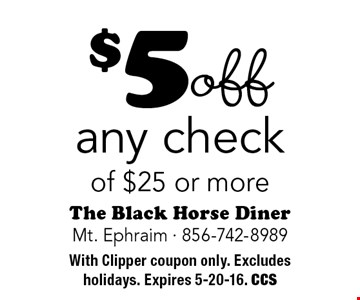 $5 off any check of $25 or more. With Clipper coupon only. Excludes holidays. Expires 5-20-16. CCS