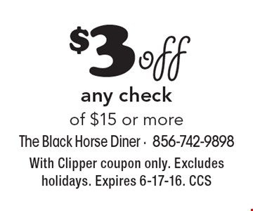 $3 off any check of $15 or more. With Clipper coupon only. Excludes holidays. Expires 6-17-16. CCS