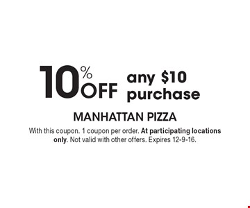 10% Off any $10 purchase. With this coupon. 1 coupon per order. At participating locations only. Not valid with other offers. Expires 12-9-16.