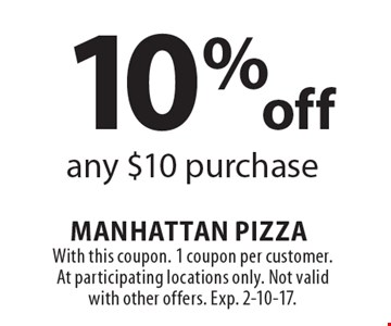 10% off any $10 purchase. With this coupon. 1 coupon per customer. At participating locations only. Not valid with other offers. Exp. 2-10-17.