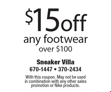 $15 off any footwear over $100. With this coupon. May not be used in combination with any other sales promotion or Nike products.
