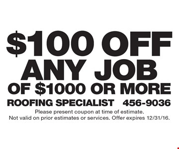 $100 Off Any Job Of $1000 Or More. Please present coupon at time of estimate. Not valid on prior estimates or services. Offer expires 12/31/16.
