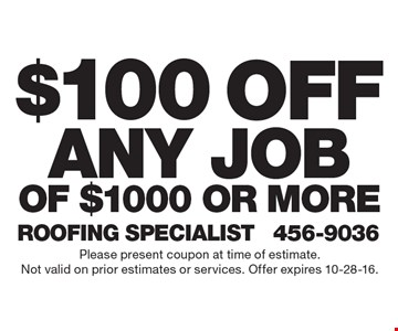 $100 off any job of $1000 or more. Please present coupon at time of estimate. Not valid on prior estimates or services. Offer expires 10-28-16.