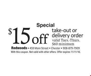 Special $15 off take-out or delivery order valid Tues.-Thurs. $60 minimum. With this coupon. Not valid with other offers. Offer expires 11/11/16.