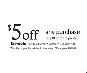 $5 off any purchase of $30 or more pre-tax. With this coupon. Not valid with other offers. Offer expires 11/11/16.
