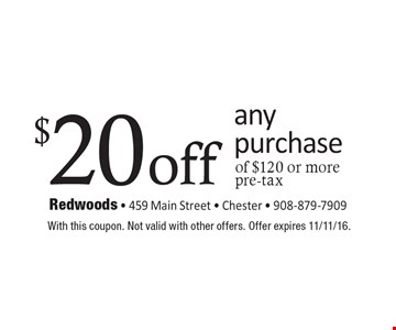 $20 off any purchase of $120 or more pre-tax. With this coupon. Not valid with other offers. Offer expires 11/11/16.