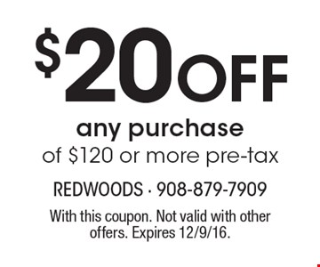 $20 Off any purchase of $120 or more pre-tax. With this coupon. Not valid with other offers. Expires 12/9/16.