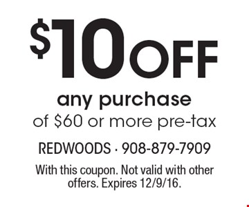 $10 Off any purchase of $60 or more pre-tax. With this coupon. Not valid with other offers. Expires 12/9/16.
