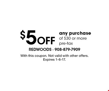 $5 off any purchase of $30 or more pre-tax. With this coupon. Not valid with other offers. Expires 1-6-17.