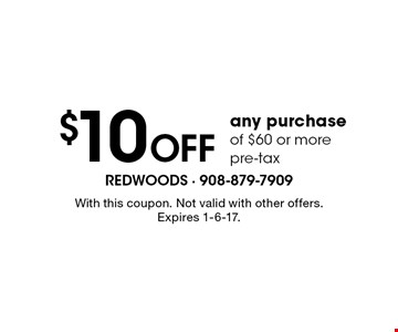 $10 off any purchase of $60 or more pre-tax. With this coupon. Not valid with other offers. Expires 1-6-17.