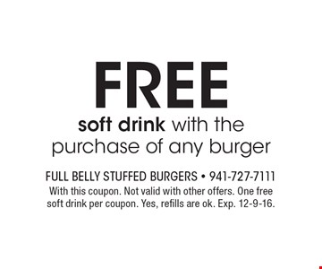 FREE soft drink with the purchase of any burger. With this coupon. Not valid with other offers. One freesoft drink per coupon. Yes, refills are ok. Exp. 12-9-16.