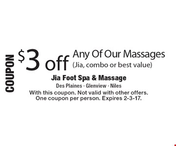 $3 off any of our massages (Jia, combo or best value). With this coupon. Not valid with other offers. One coupon per person. Expires 2-3-17.