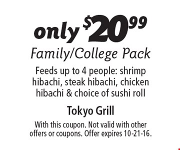 Family/College Pack only $20.99. Feeds up to 4 people: shrimp hibachi, steak hibachi, chicken hibachi & choice of sushi roll. With this coupon. Not valid with other offers or coupons. Offer expires 10-21-16.