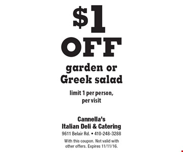 $1off garden or Greek salad. Limit 1 per person, per visit. With this coupon. Not valid with other offers. Expires 11/11/16.