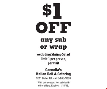 $1off any sub or wrap. Excluding Shrimp Salad. Limit 1 per person, per visit. With this coupon. Not valid with other offers. Expires 11/11/16.