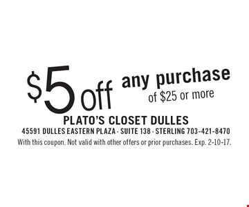 $5 off any purchase of $25 or more. With this coupon. Not valid with other offers or prior purchases. Exp. 2-10-17.