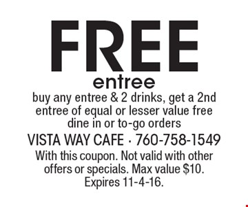 Free entree buy any entree & 2 drinks, get a 2nd entree of equal or lesser value free, dine in or to-go orders. With this coupon. Not valid with other offers or specials. Max value $10. Expires 11-4-16.