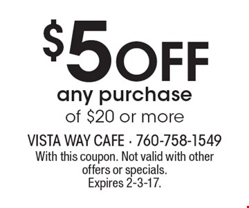 $5 Off any purchase of $20 or more. With this coupon. Not valid with other offers or specials. Expires 2-3-17.
