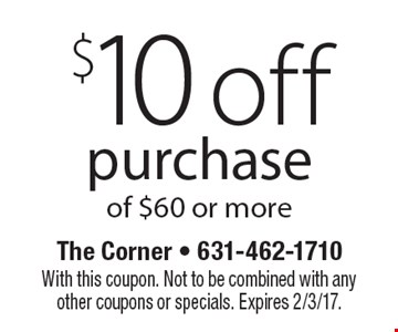 $10 off purchase of $60 or more. With this coupon. Not to be combined with any other coupons or specials. Expires 2/3/17.