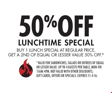 50% off Lunchtime Special. Buy 1 lunch special at regular price,get a 2nd of equal or lesser value 50% off.* *valid for sandwiches, salads or entrees of equal or lesser value. up to 4 guests per table, mon-fri 11am-4pm. Not valid with other discounts, gift cards, offers or specials. expires 11-4-16.