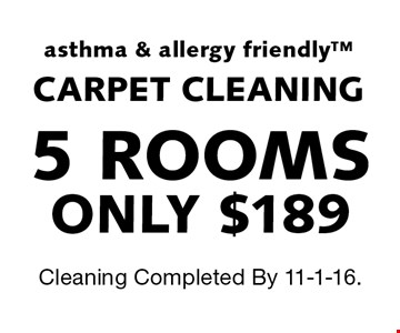 5 ROOMS ONLY $189 asthma & allergy friendly™CARPET CLEANING. Cleaning Completed By 11-1-16.