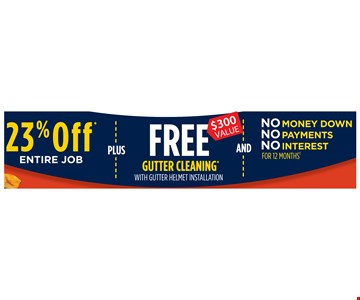 23% Off plus Free Gutter Cleaning and No Money Down No Payments No Interest for 12 Months