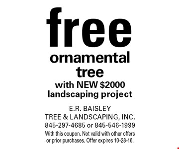 freeornamental tree with NEW $2000 landscaping project. With this coupon. Not valid with other offers or prior purchases. Offer expires 10-28-16.