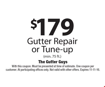 $179 Gutter Repair or Tune-up (min. 75 ft.). With this coupon. Must be presented at time of estimate. One coupon per customer. At participating offices only. Not valid with other offers. Expires 11-11-16.