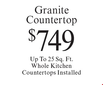 $749 Granite Countertop Up To 25 Sq. Ft.Whole Kitchen Countertops Installed. Offer expires 11-11-16.