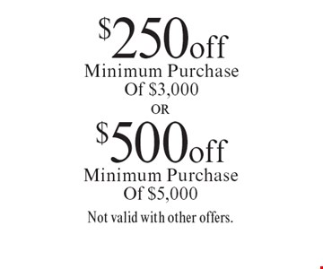 $250 off Minimum Purchase of $3,000 or $500 off Minimum Purchase Of  $5,000. Not valid with other offers. Offer expires 11-11-16.