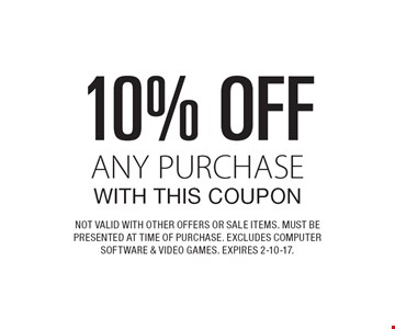 10% off any purchase with this coupon. Not valid with other offers or sale items. Must be presented at time of purchase. Excludes computer software & video games. Expires 2-10-17.
