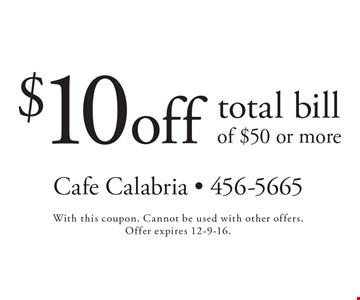 $10 off total bill of $50 or more. With this coupon. Cannot be used with other offers. Offer expires 12-9-16.