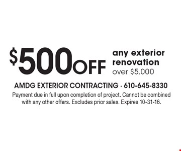 $500 Off any exterior renovation over $5,000. Payment due in full upon completion of project. Cannot be combined with any other offers. Excludes prior sales. Expires 10-31-16.