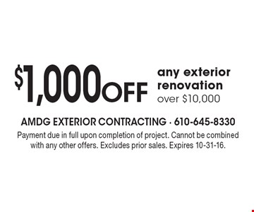 $1,000 Off any exterior renovation over $10,000. Payment due in full upon completion of project. Cannot be combined with any other offers. Excludes prior sales. Expires 10-31-16.