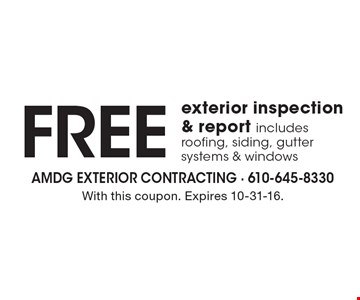 Free exterior inspection & report includes roofing, siding, gutter systems & windows. With this coupon. Expires 10-31-16.