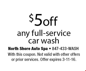 $5 off any full-service car wash. With this coupon. Not valid with other offers or prior services. Offer expires 3-11-16.
