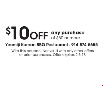 $10 OFF any purchase of $50 or more. With this coupon. Not valid with any other offers or prior purchases. Offer expires 2-3-17.